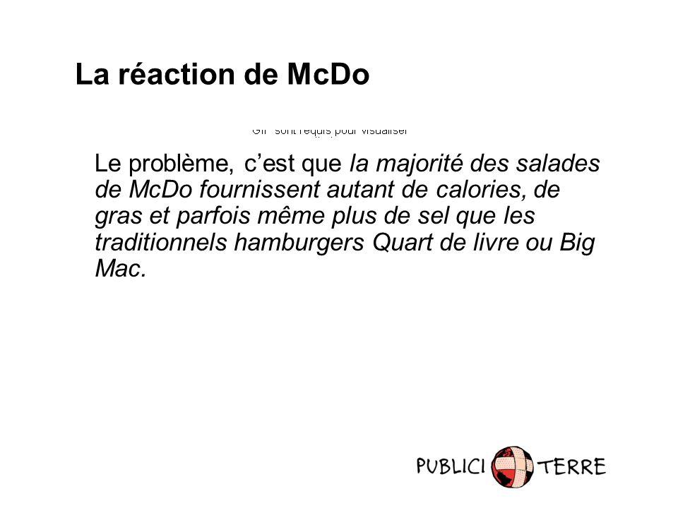 Le problème, cest que la majorité des salades de McDo fournissent autant de calories, de gras et parfois même plus de sel que les traditionnels hamburgers Quart de livre ou Big Mac.