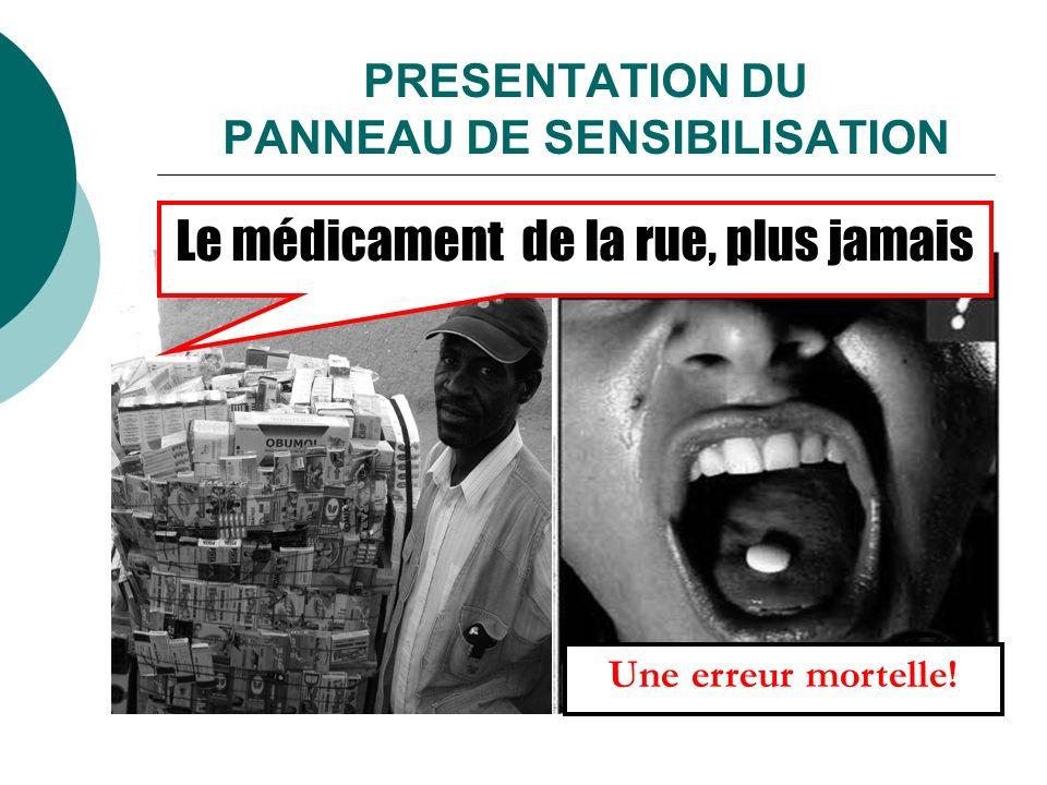 PRESENTATION DU PANNEAU DE SENSIBILISATION Le médicament de la rue, plus jamais Une erreur mortelle!