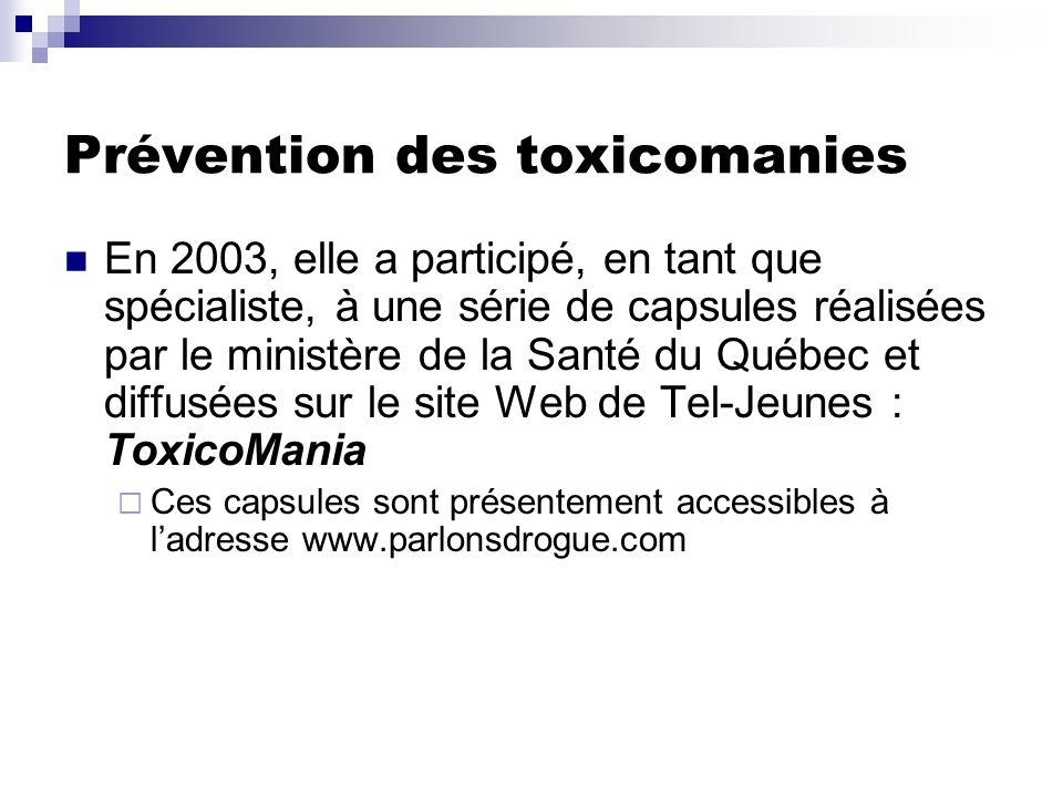 Prévention des toxicomanies En 2003, elle a participé, en tant que spécialiste, à une série de capsules réalisées par le ministère de la Santé du Québ
