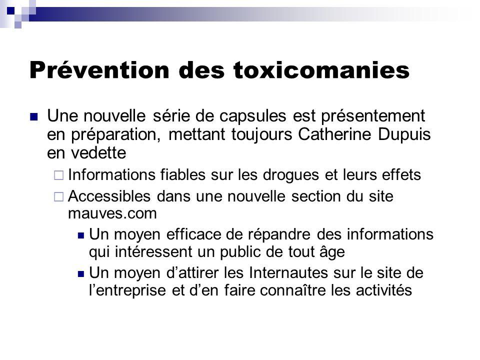 Prévention des toxicomanies Une nouvelle série de capsules est présentement en préparation, mettant toujours Catherine Dupuis en vedette Informations