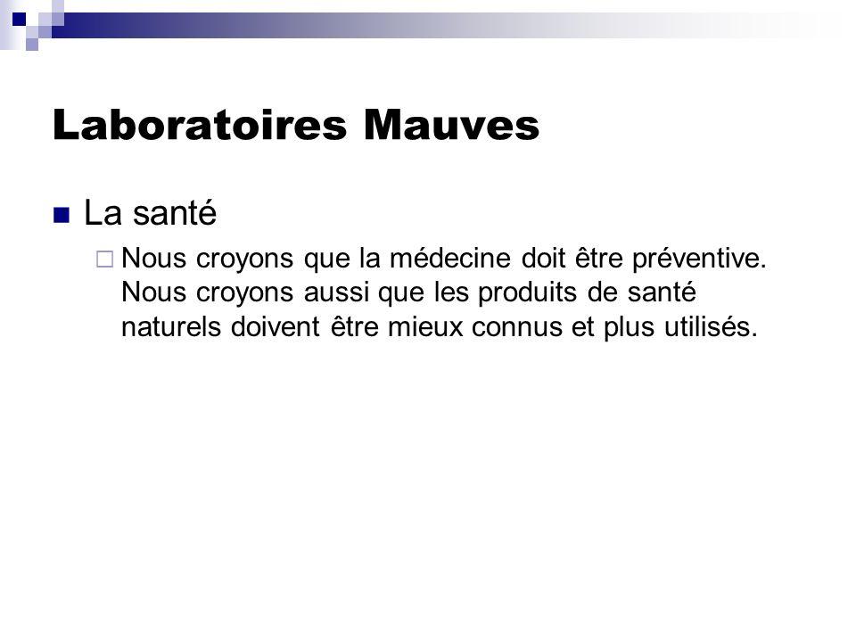 Laboratoires Mauves La santé Nous croyons que la médecine doit être préventive. Nous croyons aussi que les produits de santé naturels doivent être mie