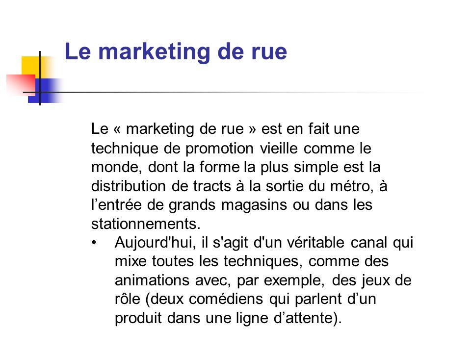 Le marketing de rue Le « marketing de rue » est en fait une technique de promotion vieille comme le monde, dont la forme la plus simple est la distrib