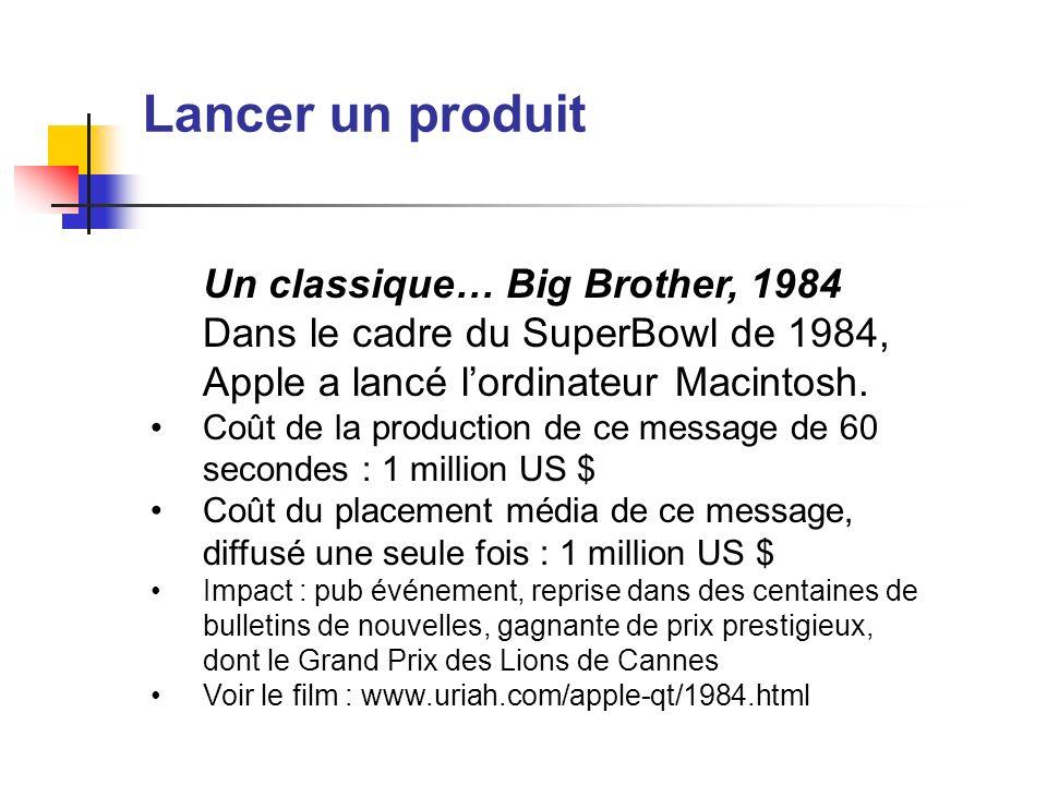 Lancer un produit Un classique… Big Brother, 1984 Dans le cadre du SuperBowl de 1984, Apple a lancé lordinateur Macintosh. Coût de la production de ce