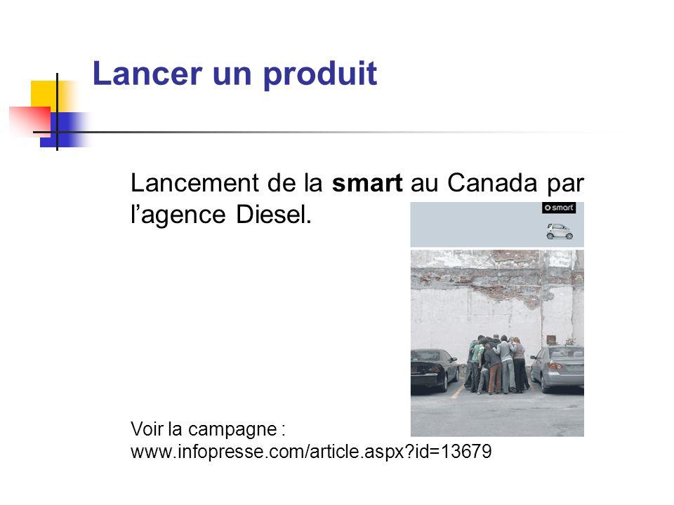 Lancer un produit Lancement de la smart au Canada par lagence Diesel. Voir la campagne : www.infopresse.com/article.aspx?id=13679