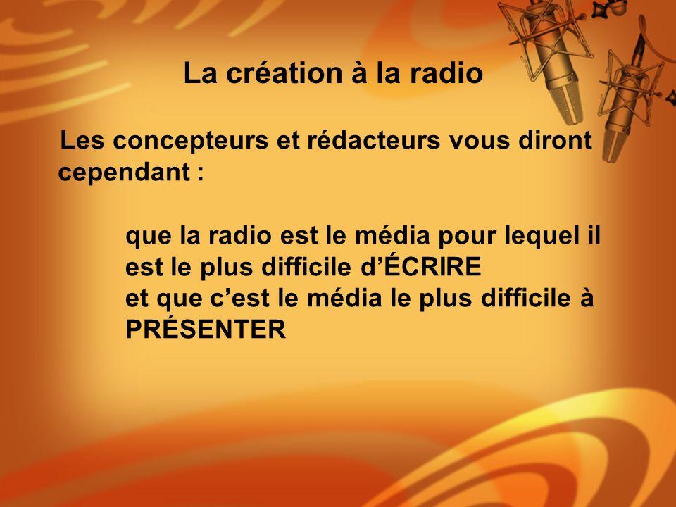 Les concepteurs et rédacteurs vous diront cependant : que la radio est le média pour lequel il est le plus difficile dÉCRIRE et que cest le média le p