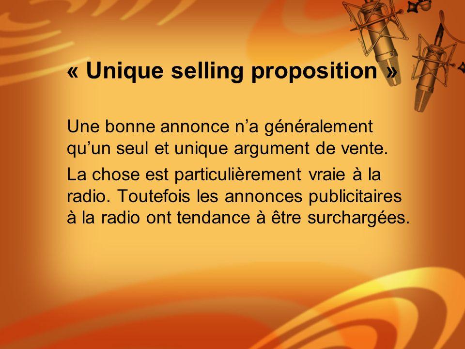 « Unique selling proposition » Une bonne annonce na généralement quun seul et unique argument de vente. La chose est particulièrement vraie à la radio