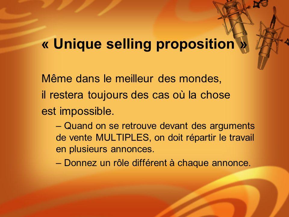 « Unique selling proposition » Même dans le meilleur des mondes, il restera toujours des cas où la chose est impossible. – Quand on se retrouve devant