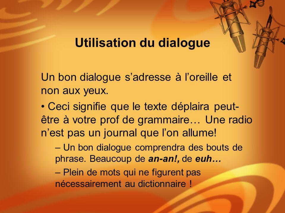 Utilisation du dialogue Un bon dialogue sadresse à loreille et non aux yeux. Ceci signifie que le texte déplaira peut- être à votre prof de grammaire…