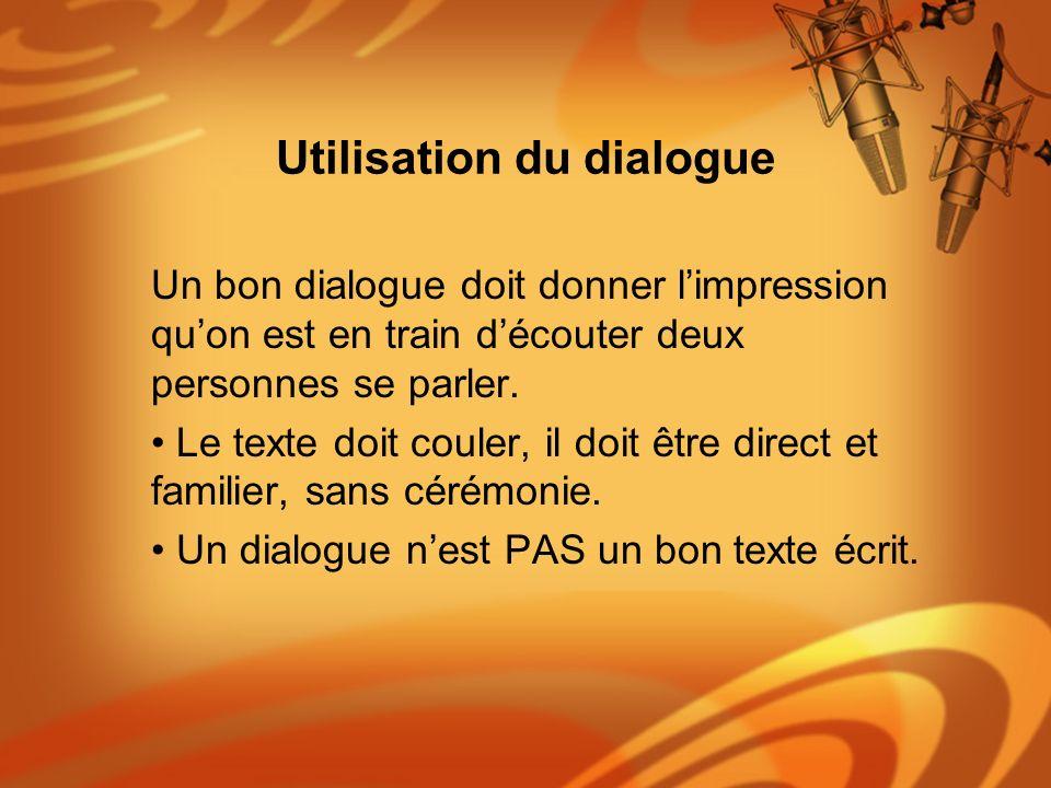Utilisation du dialogue Un bon dialogue doit donner limpression quon est en train découter deux personnes se parler. Le texte doit couler, il doit êtr