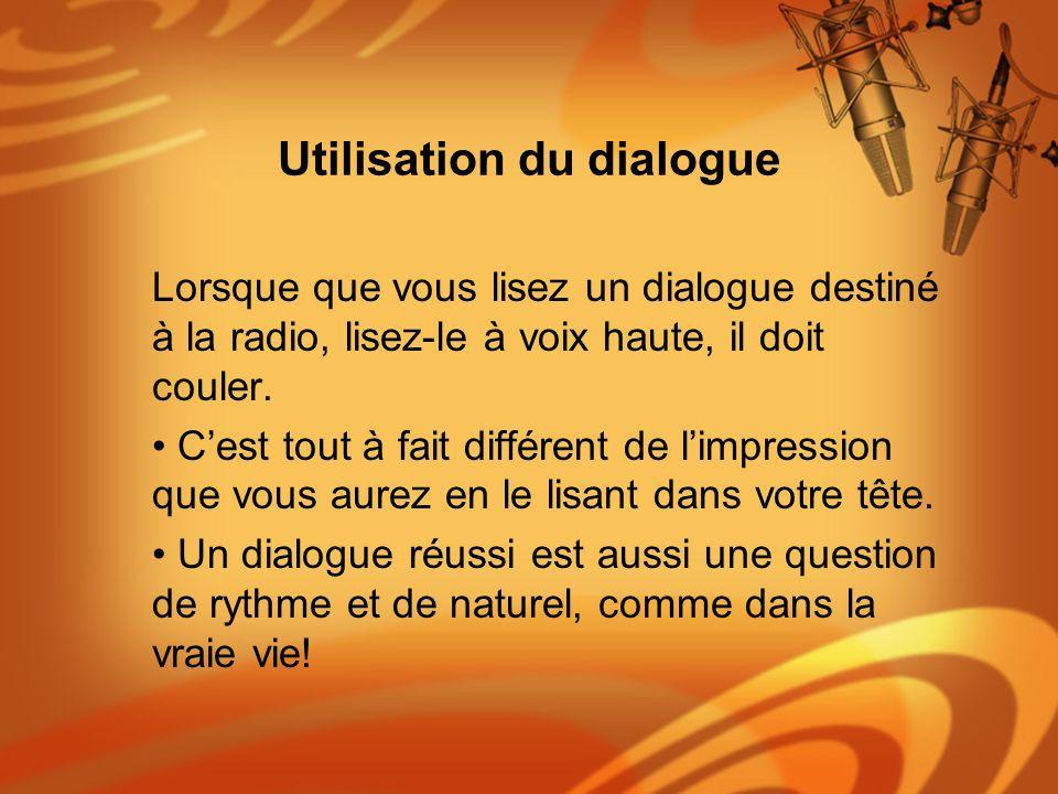Utilisation du dialogue Lorsque que vous lisez un dialogue destiné à la radio, lisez-le à voix haute, il doit couler. Cest tout à fait différent de li