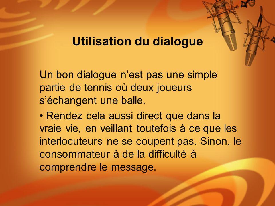Utilisation du dialogue Un bon dialogue nest pas une simple partie de tennis où deux joueurs séchangent une balle. Rendez cela aussi direct que dans l