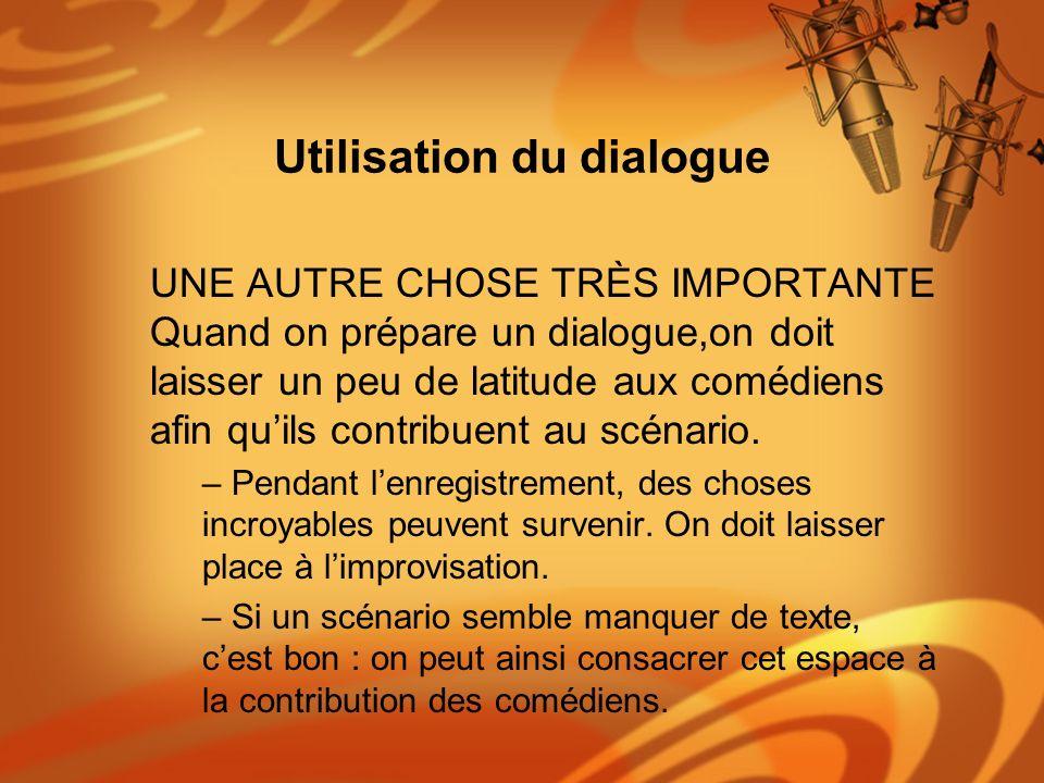 Utilisation du dialogue UNE AUTRE CHOSE TRÈS IMPORTANTE Quand on prépare un dialogue,on doit laisser un peu de latitude aux comédiens afin quils contr