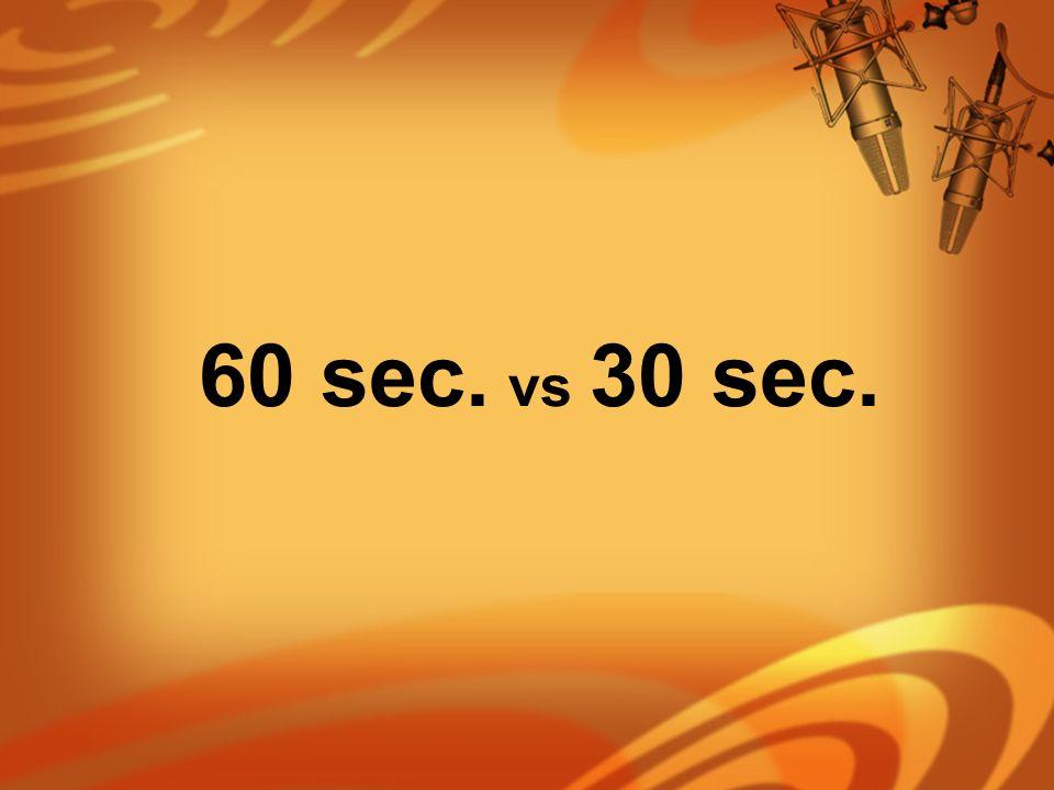 60 sec. vs 30 sec.