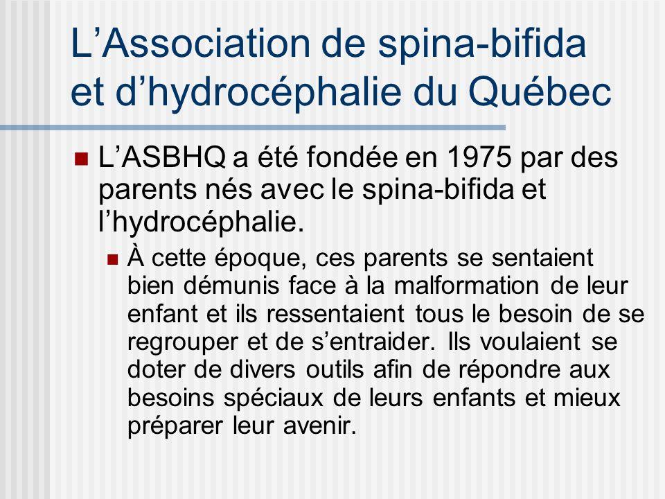 LAssociation de spina-bifida et dhydrocéphalie du Québec LASBHQ a été fondée en 1975 par des parents nés avec le spina-bifida et lhydrocéphalie. À cet
