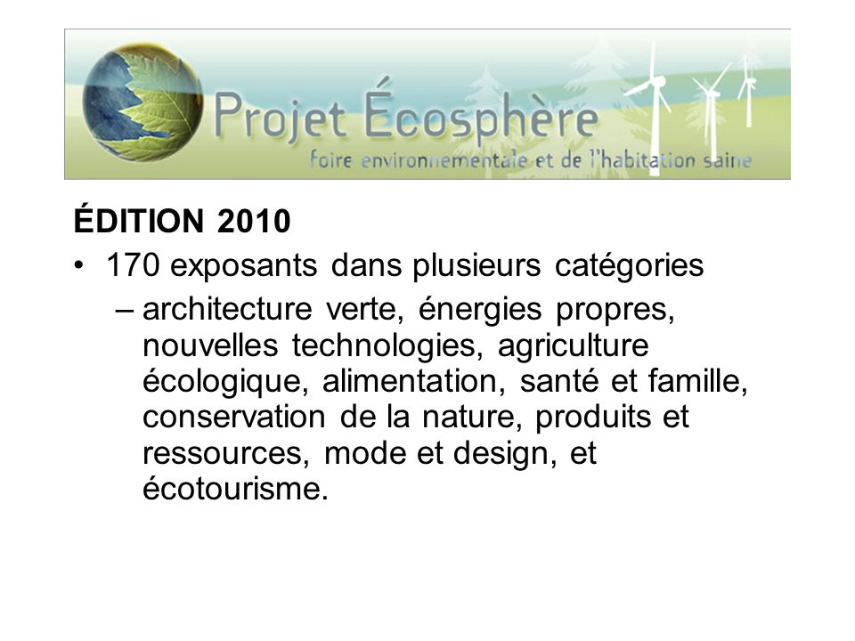 ÉDITION 2010 170 exposants dans plusieurs catégories –architecture verte, énergies propres, nouvelles technologies, agriculture écologique, alimentati