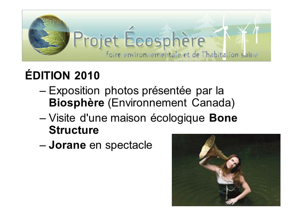 ÉDITION 2010 –Exposition photos présentée par la Biosphère (Environnement Canada) –Visite d une maison écologique Bone Structure –Jorane en spectacle