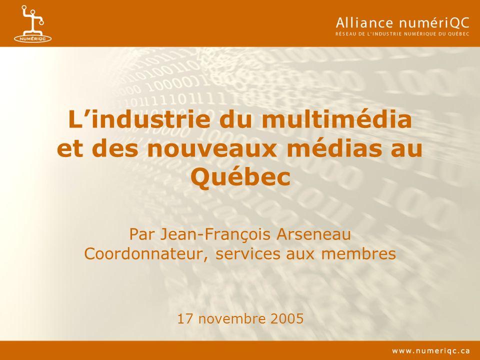 Lindustrie du multimédia et des nouveaux médias au Québec Par Jean-François Arseneau Coordonnateur, services aux membres 17 novembre 2005
