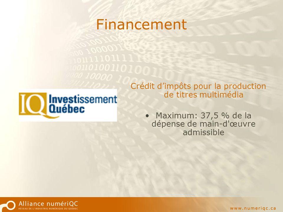 Financement Crédit dimpôts pour la production de titres multimédia Maximum: 37,5 % de la dépense de main-d œuvre admissible