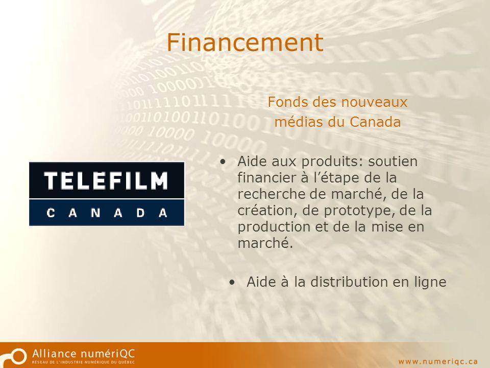 Financement Fonds des nouveaux médias du Canada Aide aux produits: soutien financier à létape de la recherche de marché, de la création, de prototype, de la production et de la mise en marché.