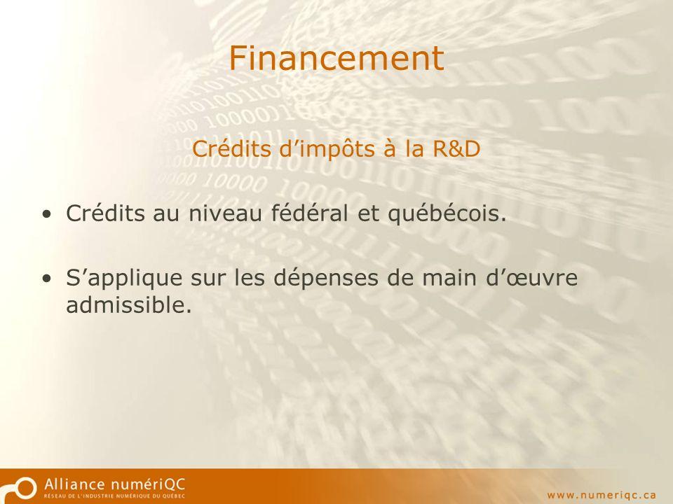 Financement Crédits dimpôts à la R&D Crédits au niveau fédéral et québécois.