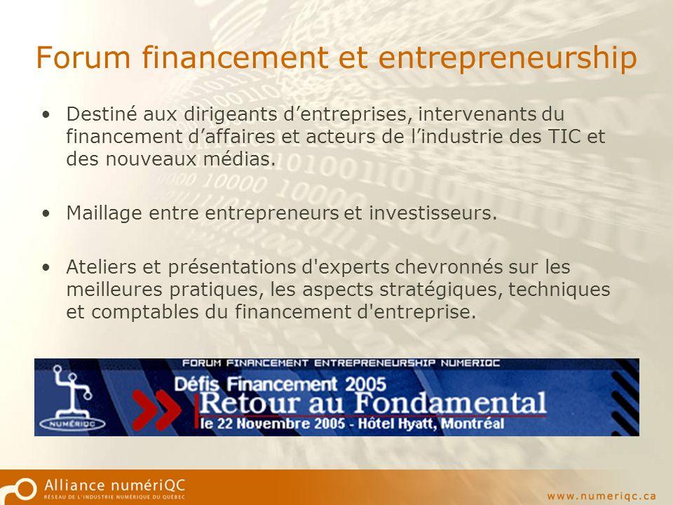 Forum financement et entrepreneurship Destiné aux dirigeants dentreprises, intervenants du financement daffaires et acteurs de lindustrie des TIC et des nouveaux médias.