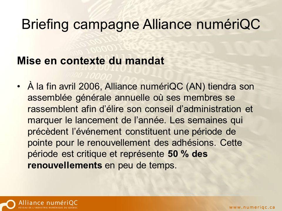Briefing campagne Alliance numériQC Mise en contexte du mandat À la fin avril 2006, Alliance numériQC (AN) tiendra son assemblée générale annuelle où ses membres se rassemblent afin délire son conseil dadministration et marquer le lancement de lannée.