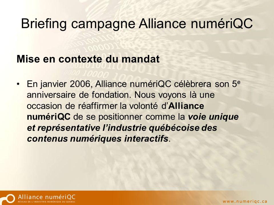 Briefing campagne Alliance numériQC Mise en contexte du mandat En janvier 2006, Alliance numériQC célèbrera son 5 e anniversaire de fondation.