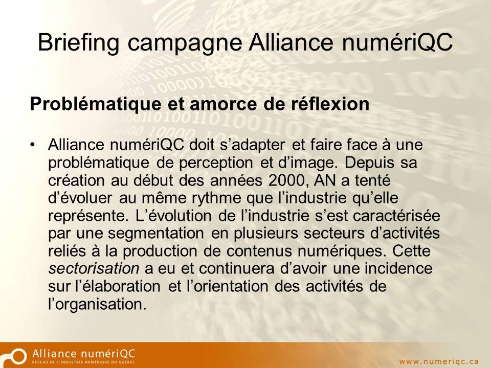 Briefing campagne Alliance numériQC Problématique et amorce de réflexion Alliance numériQC doit sadapter et faire face à une problématique de perception et dimage.