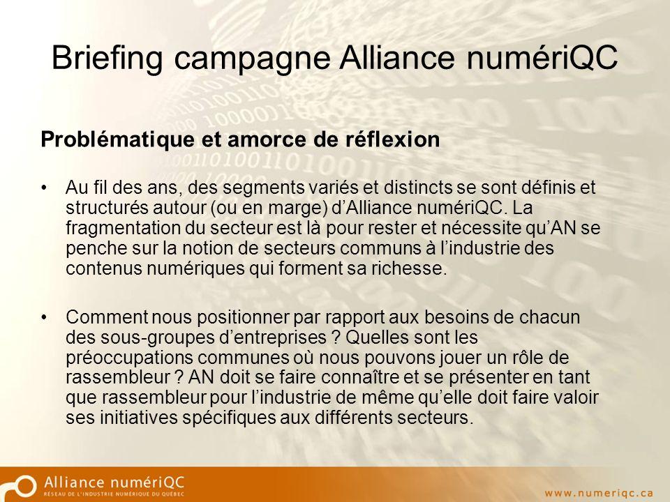 Briefing campagne Alliance numériQC Problématique et amorce de réflexion Au fil des ans, des segments variés et distincts se sont définis et structurés autour (ou en marge) dAlliance numériQC.
