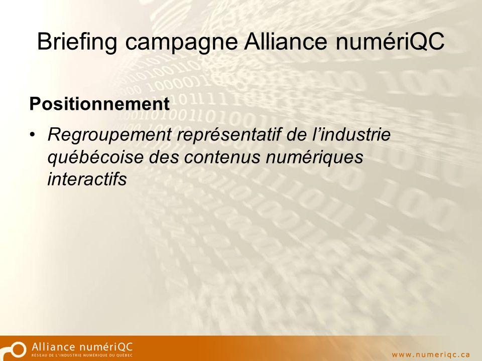 Briefing campagne Alliance numériQC Positionnement Regroupement représentatif de lindustrie québécoise des contenus numériques interactifs