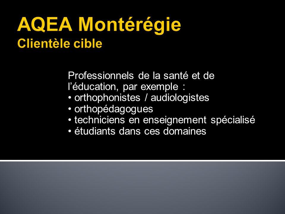 Professionnels de la santé et de léducation, par exemple : orthophonistes / audiologistes orthopédagogues techniciens en enseignement spécialisé étudiants dans ces domaines