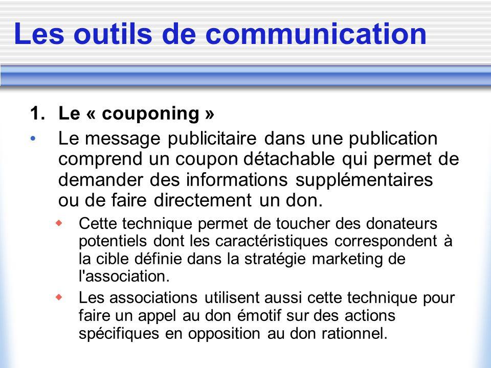 Les outils de communication 1. Le « couponing » Le message publicitaire dans une publication comprend un coupon détachable qui permet de demander des