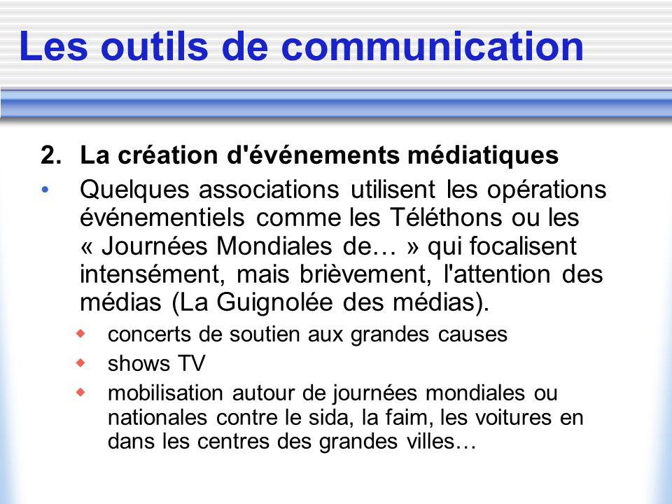 Les outils de communication 2. La création d'événements médiatiques Quelques associations utilisent les opérations événementiels comme les Téléthons o