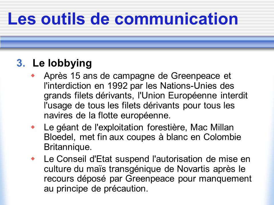 Les outils de communication 3. Le lobbying Après 15 ans de campagne de Greenpeace et l'interdiction en 1992 par les Nations-Unies des grands filets dé