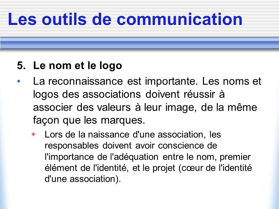 Les outils de communication 5. Le nom et le logo La reconnaissance est importante. Les noms et logos des associations doivent réussir à associer des v