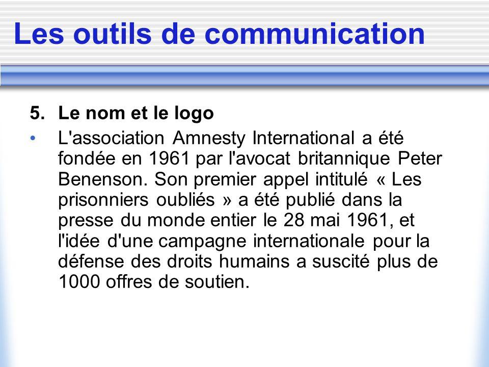 Les outils de communication 5. Le nom et le logo L'association Amnesty International a été fondée en 1961 par l'avocat britannique Peter Benenson. Son