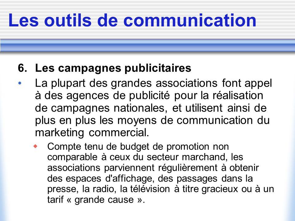 Les outils de communication 6. Les campagnes publicitaires La plupart des grandes associations font appel à des agences de publicité pour la réalisati