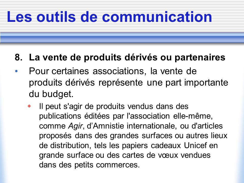 Les outils de communication 8. La vente de produits dérivés ou partenaires Pour certaines associations, la vente de produits dérivés représente une pa