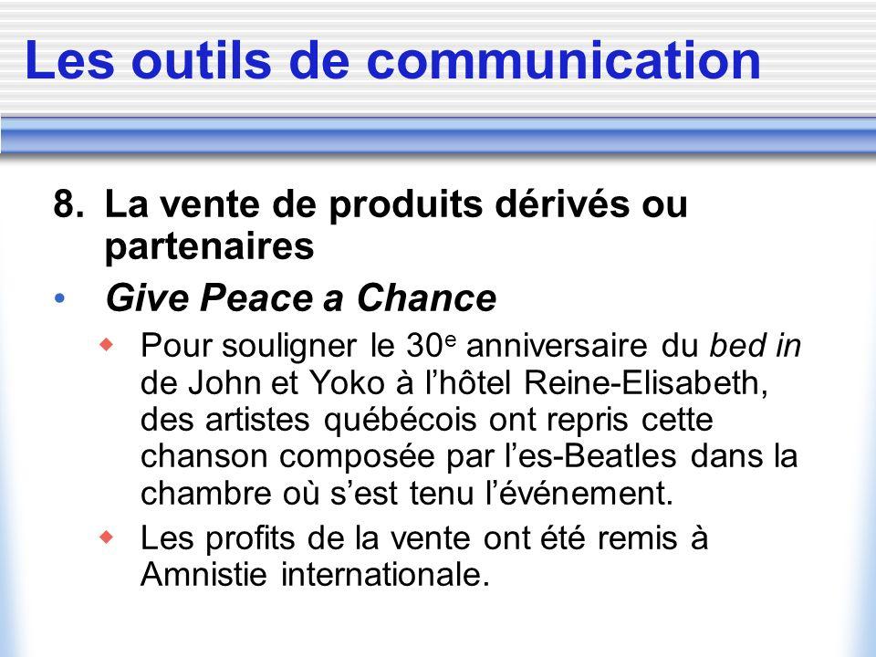 Les outils de communication 8. La vente de produits dérivés ou partenaires Give Peace a Chance Pour souligner le 30 e anniversaire du bed in de John e