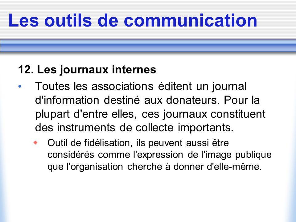 Les outils de communication 12. Les journaux internes Toutes les associations éditent un journal d'information destiné aux donateurs. Pour la plupart
