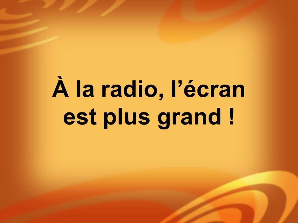 À la radio, lécran est plus grand !