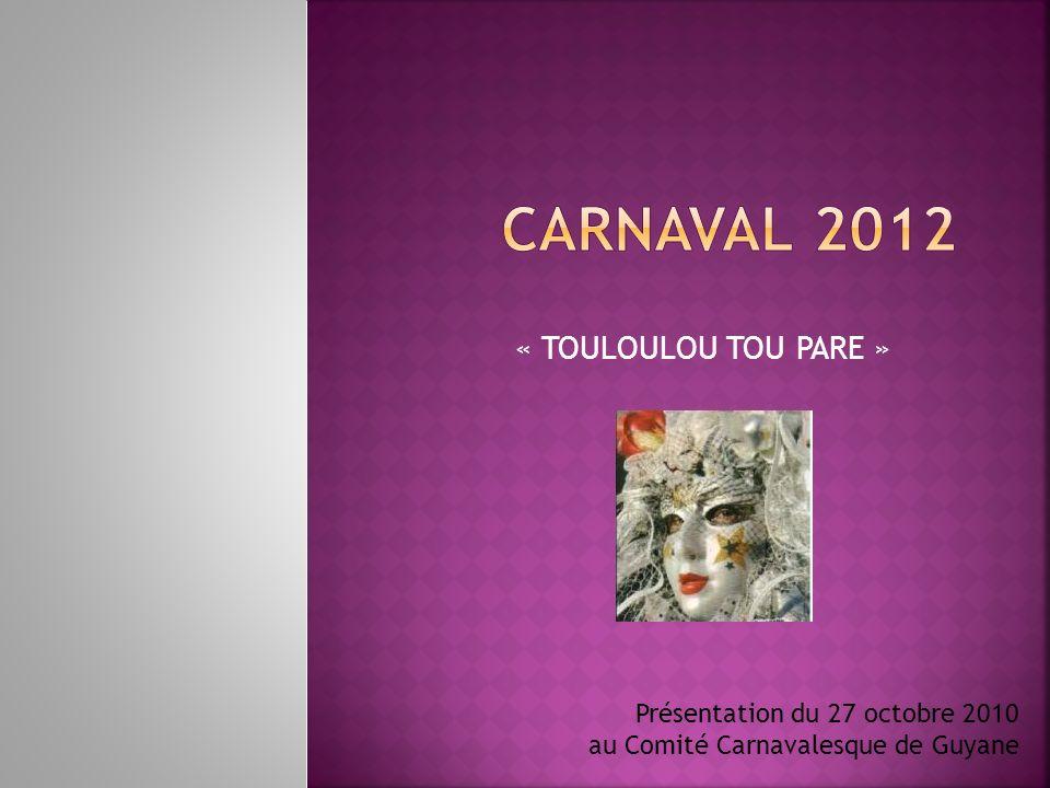 « TOULOULOU TOU PARE » Présentation du 27 octobre 2010 au Comité Carnavalesque de Guyane