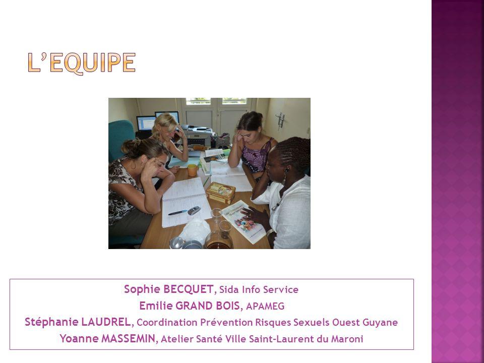 Sophie BECQUET, Sida Info Service Emilie GRAND BOIS, APAMEG Stéphanie LAUDREL, Coordination Prévention Risques Sexuels Ouest Guyane Yoanne MASSEMIN, A