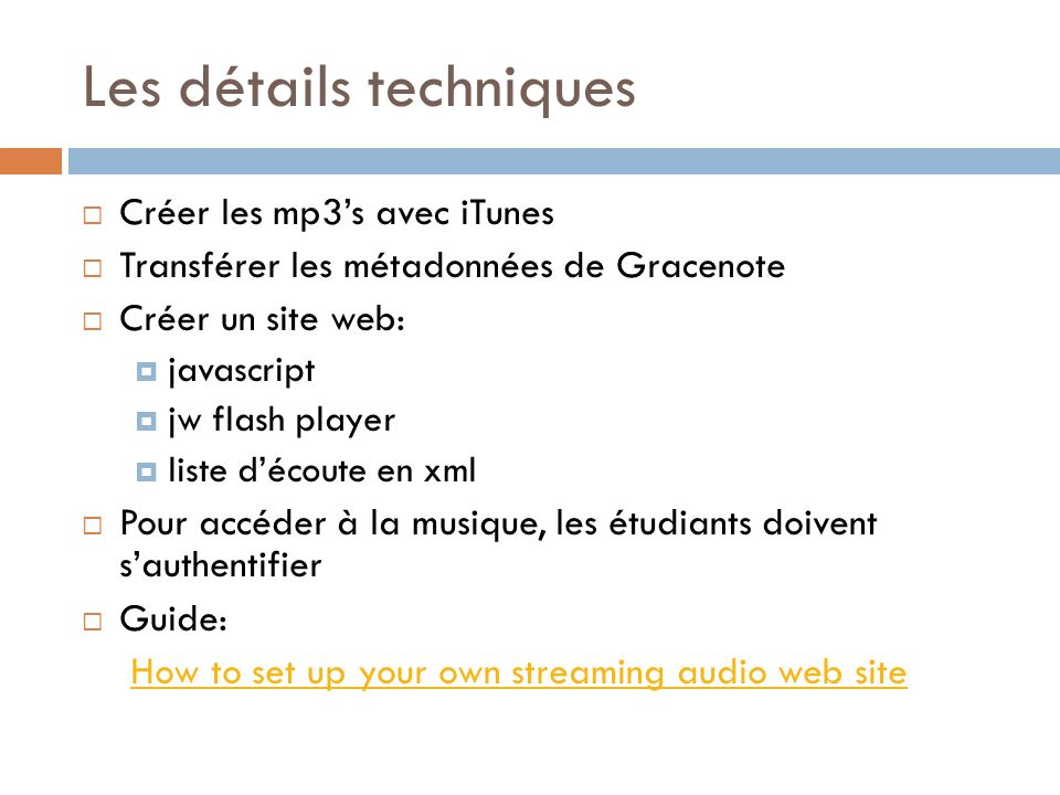 Les détails techniques Créer les mp3s avec iTunes Transférer les métadonnées de Gracenote Créer un site web: javascript jw flash player liste découte