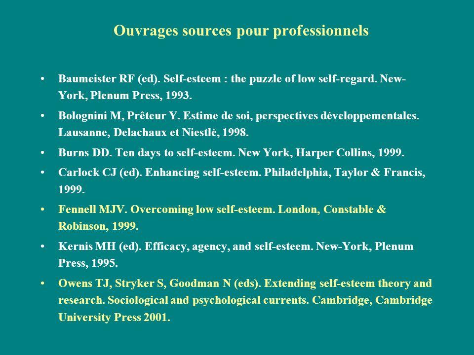 Ouvrages sources pour professionnels Baumeister RF (ed). Self-esteem : the puzzle of low self-regard. New- York, Plenum Press, 1993. Bolognini M, Prêt
