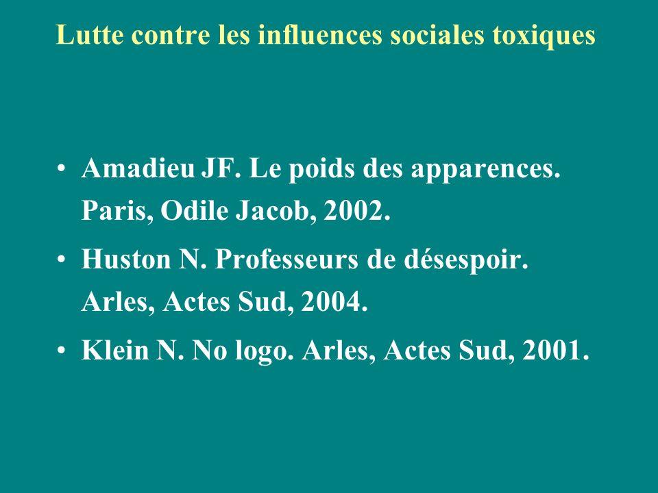 Lutte contre les influences sociales toxiques Amadieu JF. Le poids des apparences. Paris, Odile Jacob, 2002. Huston N. Professeurs de désespoir. Arles
