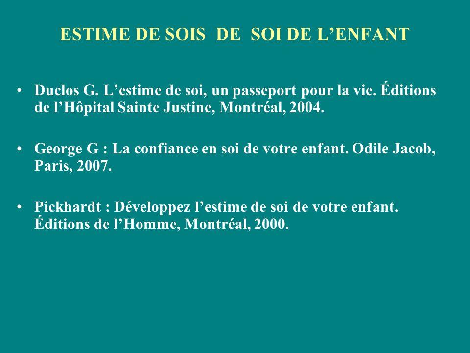 ESTIME DE SOIS DE SOI DE LENFANT Duclos G. Lestime de soi, un passeport pour la vie. Éditions de lHôpital Sainte Justine, Montréal, 2004. George G : L