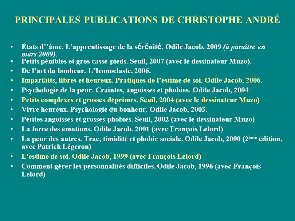 PRINCIPALES PUBLICATIONS DE CHRISTOPHE ANDRÉ États dâme. L apprentissage de la s é r é nit é. Odile Jacob, 2009 (à paraître en mars 2009). Petits péni