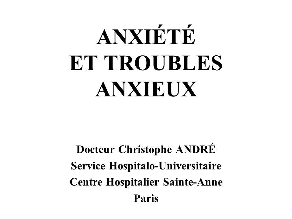 ANXIÉTÉ ET TROUBLES ANXIEUX Docteur Christophe ANDRÉ Service Hospitalo-Universitaire Centre Hospitalier Sainte-Anne Paris