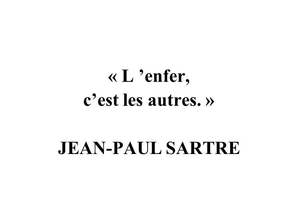 « L enfer, cest les autres. » JEAN-PAUL SARTRE